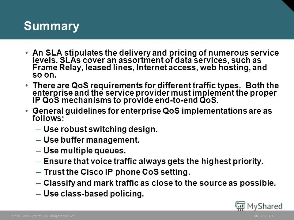 © 2006 Cisco Systems, Inc. All rights reserved.ONT v1.04-30 Summary An SLA stipulates the delivery and pricing of numerous service levels. SLAs cover an assortment of data services, such as Frame Relay, leased lines, Internet access, web hosting, and