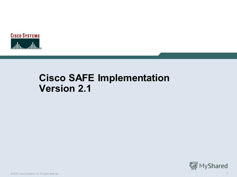 1 © 2005 Cisco Systems, Inc. All rights reserved. Cisco SAFE Implementation Version 2.1