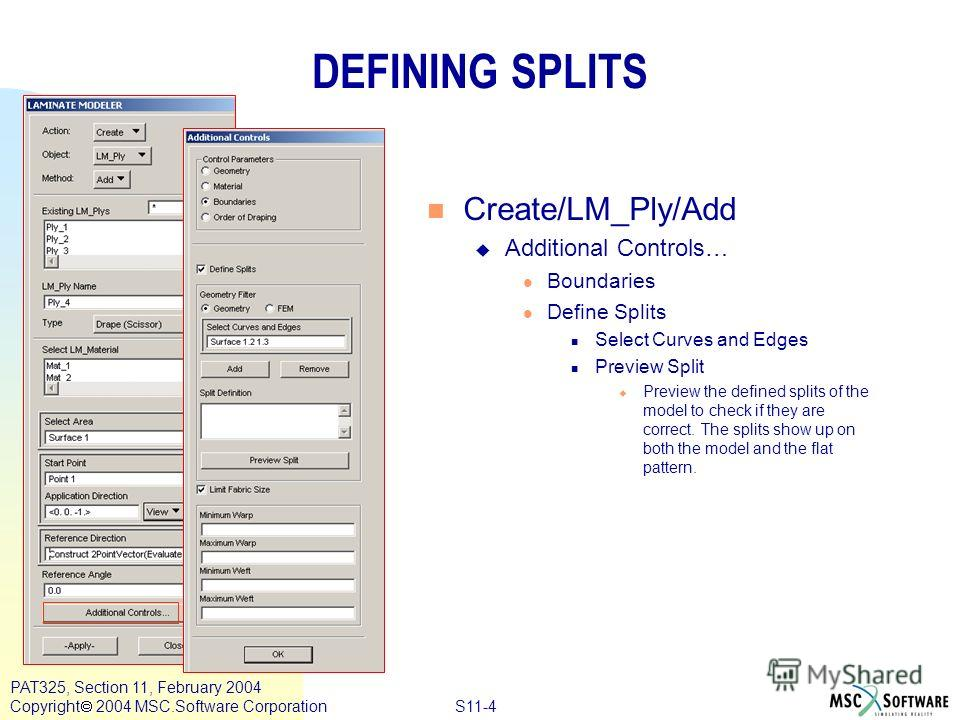S11-4 PAT325, Section 11, February 2004 Copyright 2004 MSC.Software Corporation n Create/LM_Ply/Add u Additional Controls… l Boundaries l Define Splits n Select Curves and Edges n Preview Split u Preview the defined splits of the model to check if th