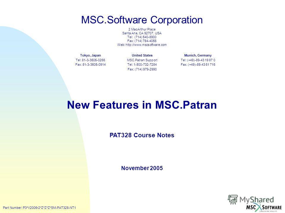 MSC.Software Corporation 2 MacArthur Place Santa Ana, CA 92707, USA Tel: (714) 540-8900 Fax: (714) 784-4056 Web: http://www.mscsoftware.com United States MSC.Patran Support Tel: 1-800-732-7284 Fax: (714) 979-2990 Tokyo, Japan Tel: 81-3-3505-0266 Fax: