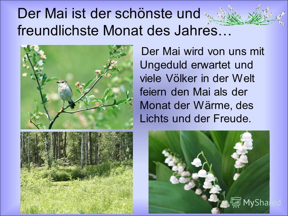 Der Mai ist der schönste und freundlichste Monat des Jahres… Der Mai wird von uns mit Ungeduld erwartet und viele Völker in der Welt feiern den Mai als der Monat der Wärme, des Lichts und der Freude.
