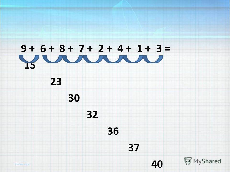 9 + 6 + 8 + 7 + 2 + 4 + 1 + 3 = 15 23 30 32 36 37 40