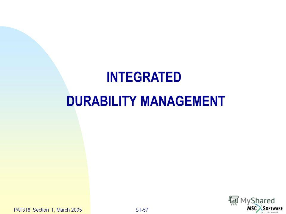 S1-57 PAT318, Section 1, March 2005 INTEGRATED DURABILITY MANAGEMENT