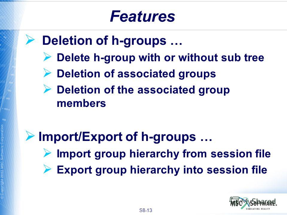 S8-13 Deletion of h-groups … Delete h-group with or without sub tree Deletion of associated groups Deletion of the associated group members Import/Export of h-groups … Import group hierarchy from session file Export group hierarchy into session file