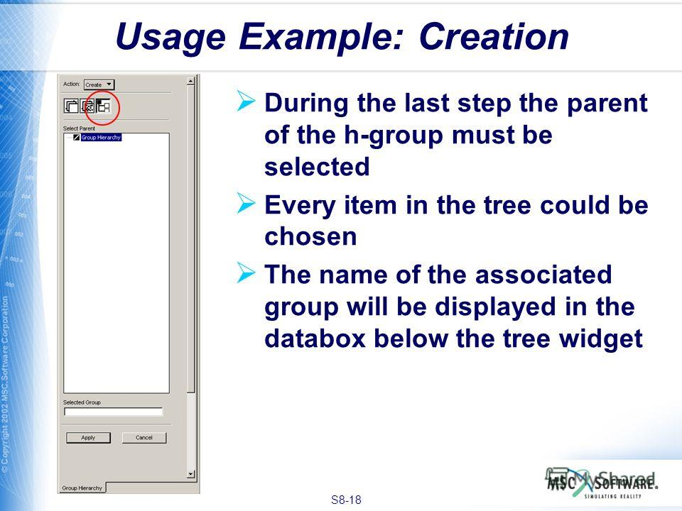 S8-18 Usage Example: Creation During the last step the parent of the h-group must be selected Every item in the tree could be chosen The name of the associated group will be displayed in the databox below the tree widget