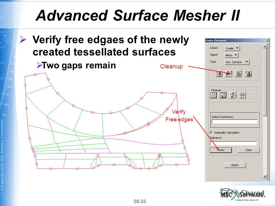 S8-33 Advanced Surface Mesher II Verify free edgaes of the newly created tessellated surfaces Two gaps remain Cleanup Verify Free edges