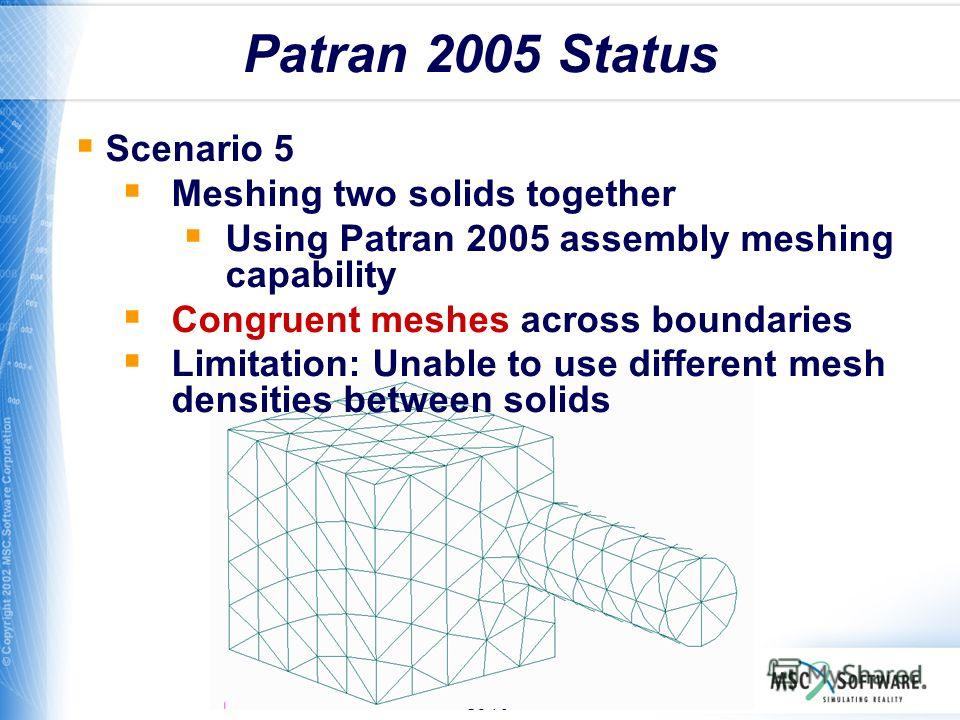 S8-70 Patran 2005 Status Scenario 5 Meshing two solids together Using Patran 2005 assembly meshing capability Congruent meshes across boundaries Limitation: Unable to use different mesh densities between solids