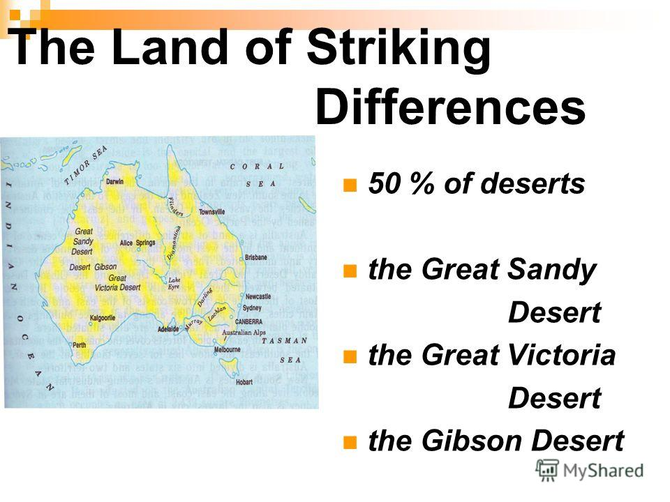 The Land of Striking Differences 50 % of deserts the Great Sandy Desert the Great Victoria Desert the Gibson Desert