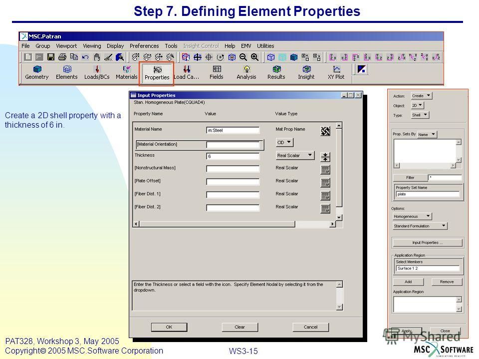 WS3-15 PAT328, Workshop 3, May 2005 Copyright 2005 MSC.Software Corporation Step 7. Defining Element Properties Create a 2D shell property with a thickness of 6 in.