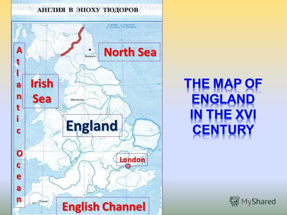AtlanticOcean Irish Irish Sea Sea English Channel English Channel London England North Sea North Sea