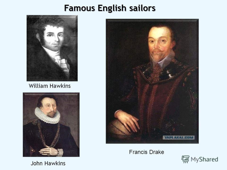 Famous English sailors John Hawkins William Hawkins Francis Drake