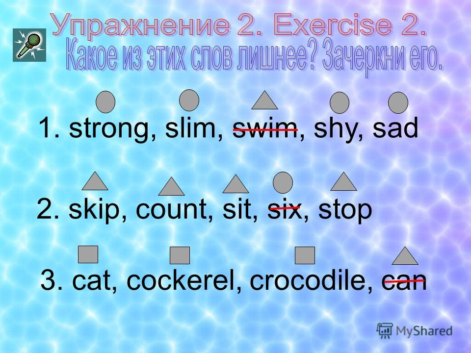 1. strong, slim, swim, shy, sad 2. skip, count, sit, six, stop 3. cat, cockerel, crocodile, can
