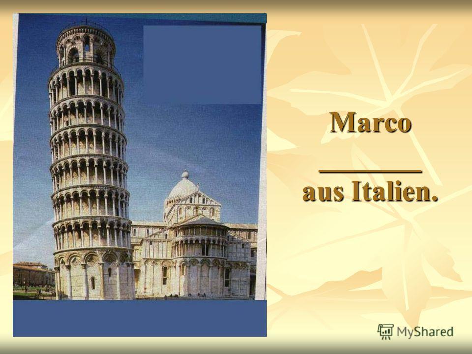 Marco _______ aus Italien.