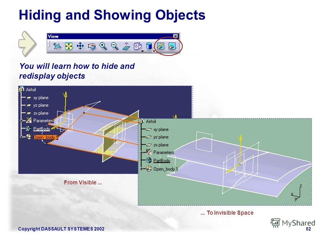 Copyright DASSAULT SYSTEMES 200252 You will learn how to hide and redisplay objects Hiding and Showing Objects From Visible...... To Invisible Space