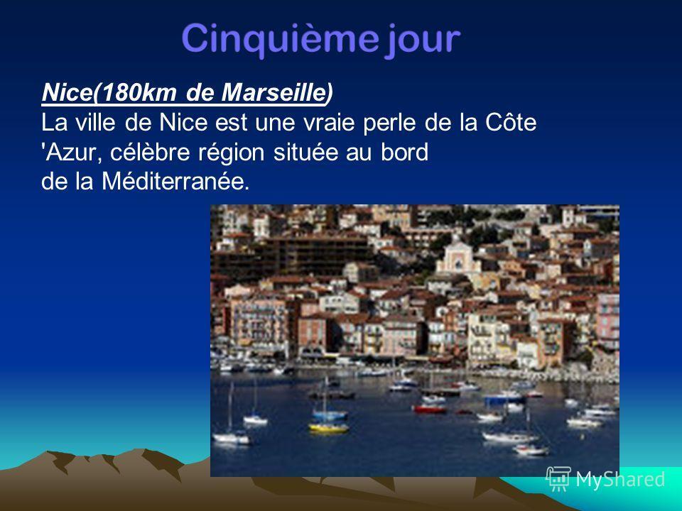 Nice(180km de Marseille) La ville de Nice est une vraie perle de la Côte 'Azur, célèbre région située au bord de la Méditerranée.