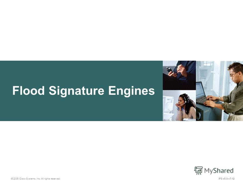 © 2005 Cisco Systems, Inc. All rights reserved. IPS v5.07-12 Flood Signature Engines