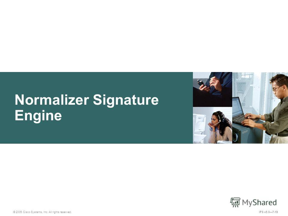 © 2005 Cisco Systems, Inc. All rights reserved. IPS v5.07-19 Normalizer Signature Engine