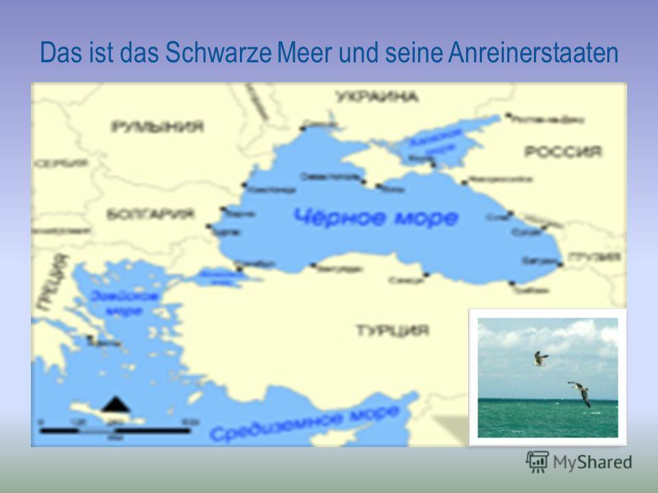 Das ist das Schwarze Meer und seine Anreinerstaaten