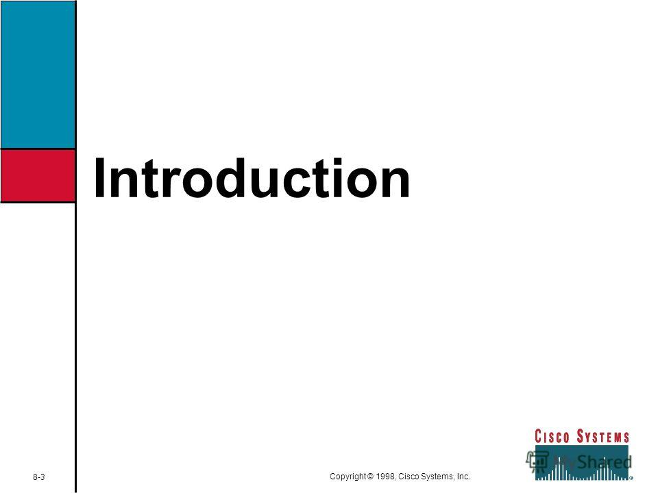 Introduction 8-3 Copyright © 1998, Cisco Systems, Inc.
