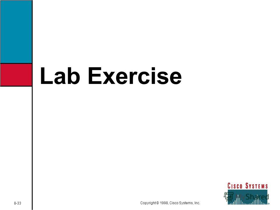 Lab Exercise 8-33 Copyright © 1998, Cisco Systems, Inc.