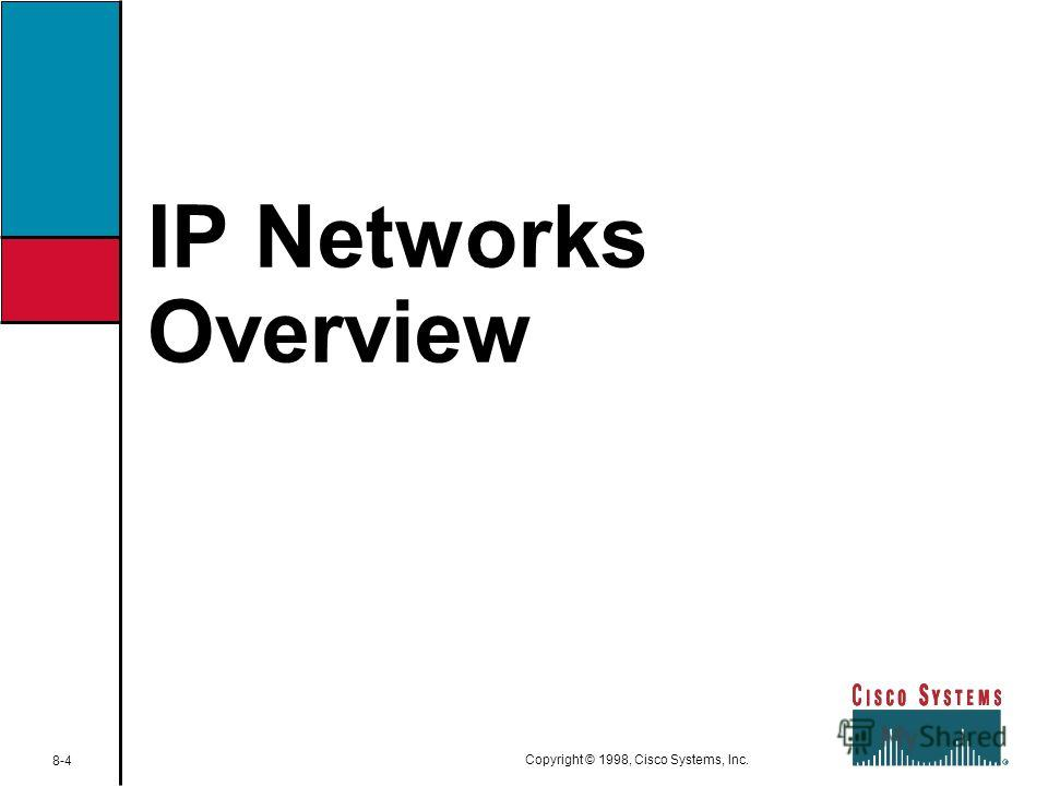IP Networks Overview 8-4 Copyright © 1998, Cisco Systems, Inc.