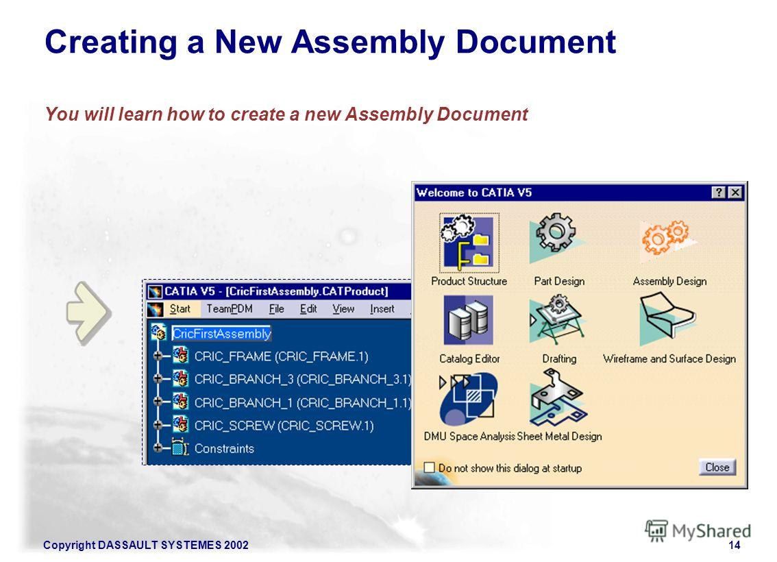 Copyright DASSAULT SYSTEMES 200214 Creating a New Assembly Document You will learn how to create a new Assembly Document