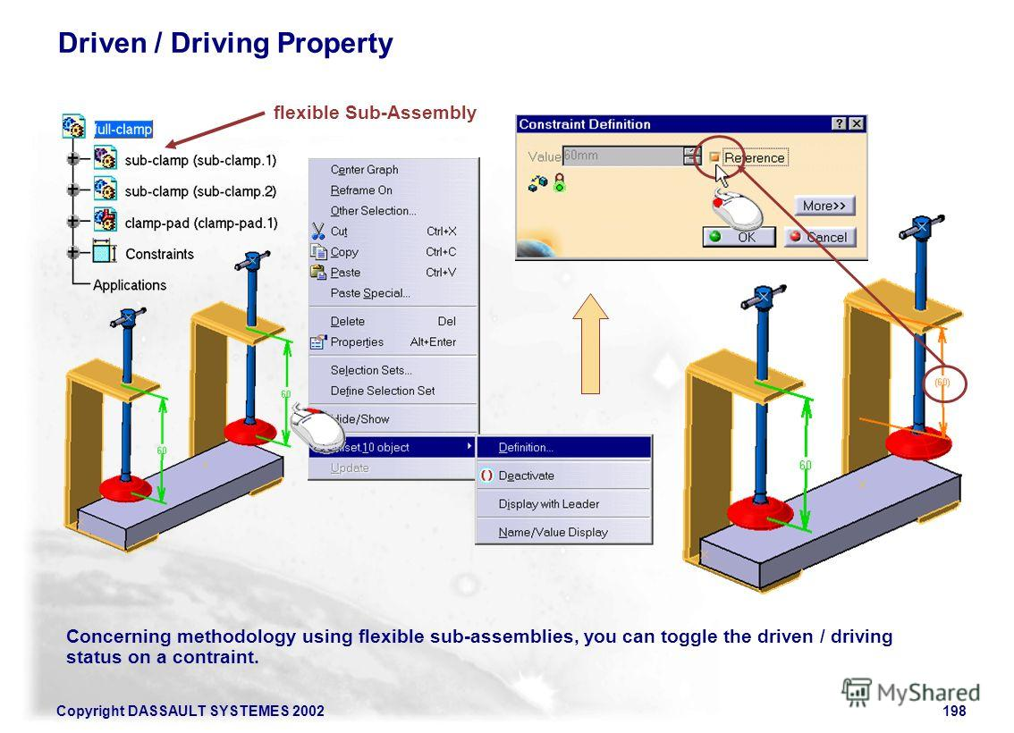 Copyright DASSAULT SYSTEMES 2002198 Driven / Driving Property Concerning methodology using flexible sub-assemblies, you can toggle the driven / driving status on a contraint. flexible Sub-Assembly