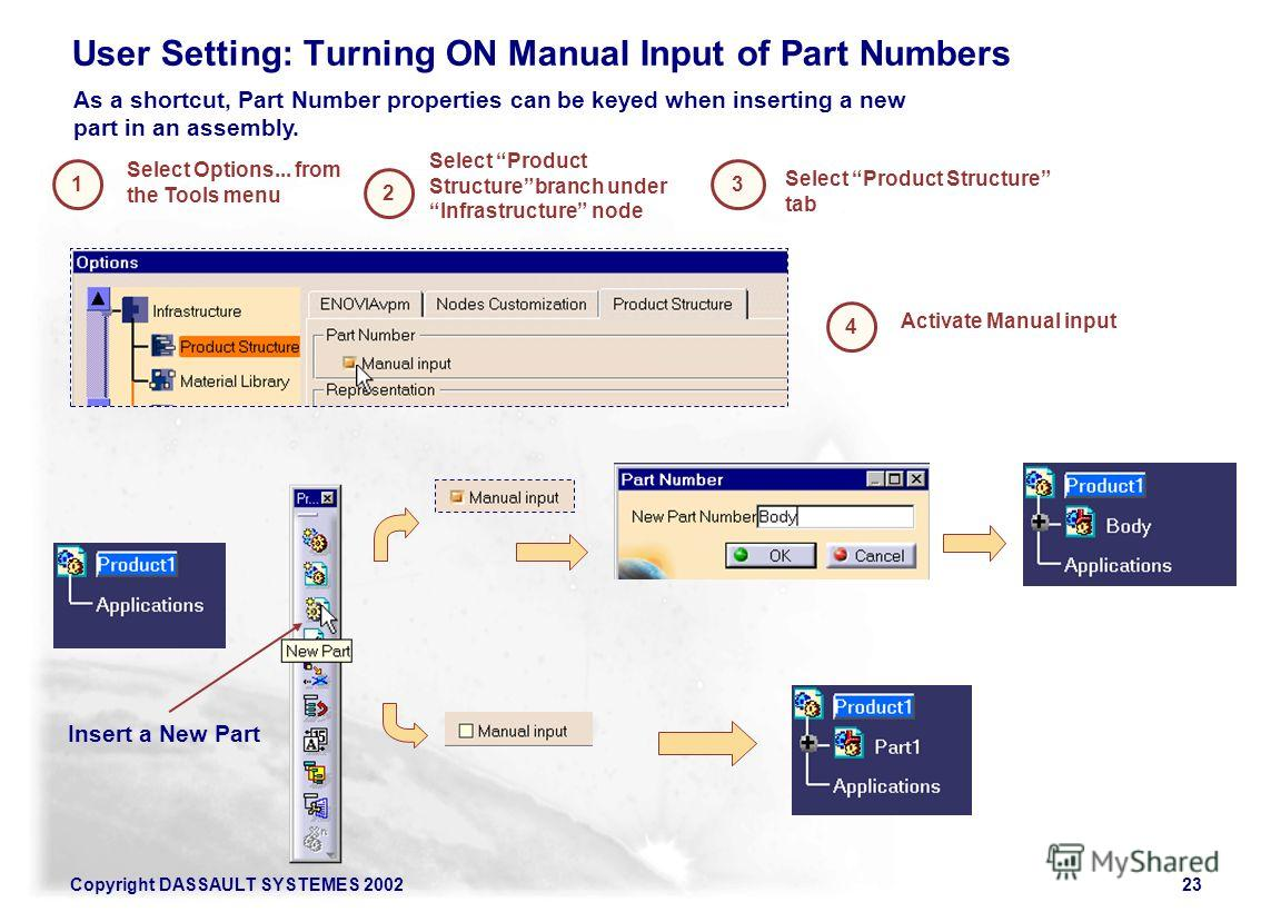 Copyright DASSAULT SYSTEMES 200223 User Setting: Turning ON Manual Input of Part Numbers Select Product Structure tab 1 2 3 Select Product Structurebranch under Infrastructure node As a shortcut, Part Number properties can be keyed when inserting a n