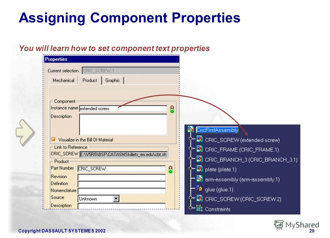 Copyright DASSAULT SYSTEMES 200229 Assigning Component Properties You will learn how to set component text properties