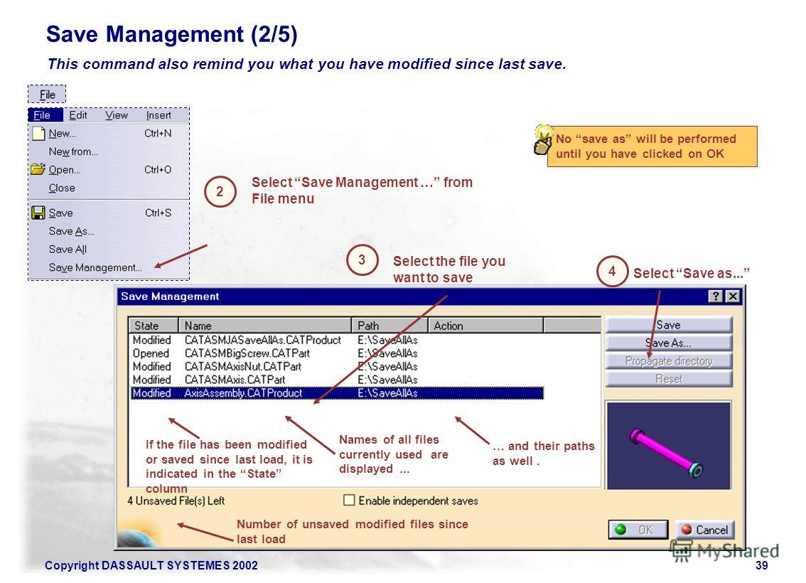 Copyright DASSAULT SYSTEMES 200239 Save Management (2/5) This command also remind you what you have modified since last save. 2 Select Save Management … from File menu Number of unsaved modified files since last load If the file has been modified or