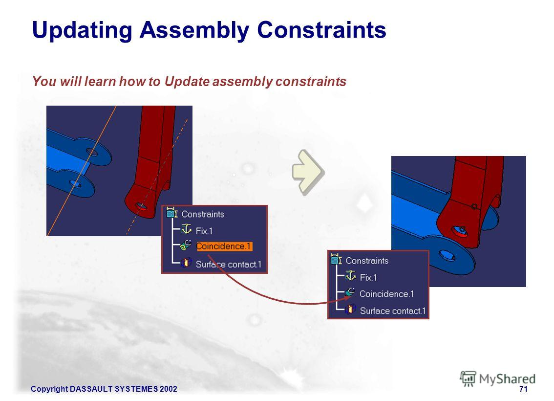 Copyright DASSAULT SYSTEMES 200271 Updating Assembly Constraints You will learn how to Update assembly constraints