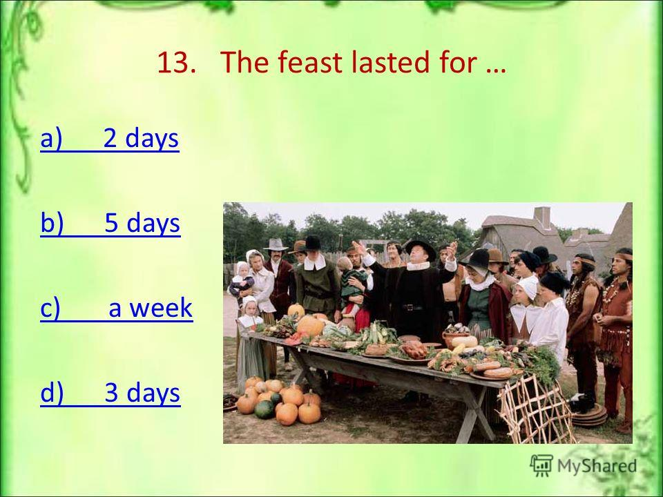 13. The feast lasted for … a) 2 days b) 5 days c) a week d) 3 days