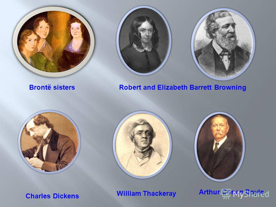 Brontё sistersRobert and Elizabeth Barrett Browning Charles Dickens William Thackeray Arthur Conan Doyle