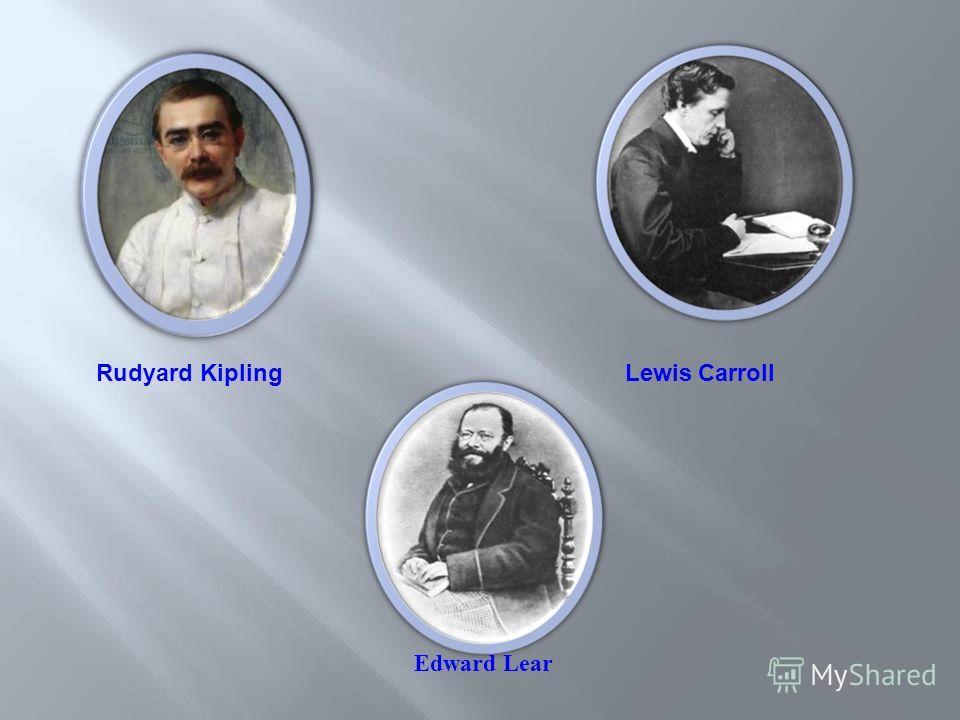 Rudyard KiplingLewis Carroll Edward Lear
