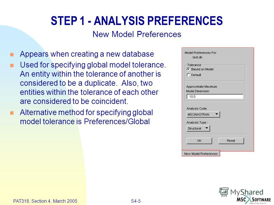 S4-5 PAT318, Section 4, March 2005 STEP 1 - ANALYSIS PREFERENCES Appears when creating a new database Used for specifying global model tolerance. An entity within the tolerance of another is considered to be a duplicate. Also, two entities within the