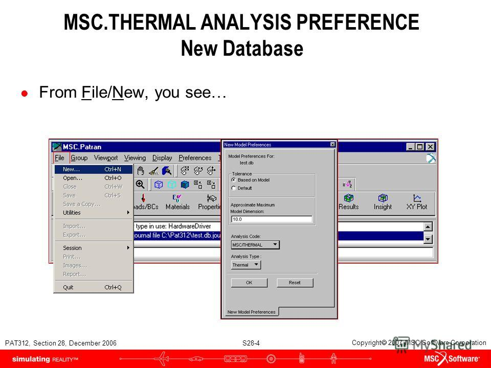 PAT312, Section 28, December 2006 S28-4 Copyright 2007 MSC.Software Corporation MSC.THERMAL ANALYSIS PREFERENCE New Database l From File/New, you see…