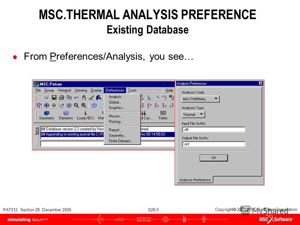 PAT312, Section 28, December 2006 S28-5 Copyright 2007 MSC.Software Corporation MSC.THERMAL ANALYSIS PREFERENCE Existing Database l From Preferences/Analysis, you see…