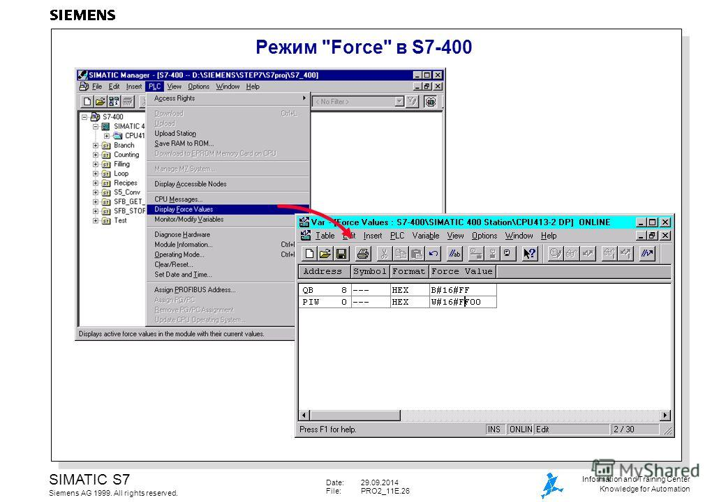 Date:29.09.2014 File:PRO2_11E.26 SIMATIC S7 Siemens AG 1999. All rights reserved. Information and Training Center Knowledge for Automation Режим Force в S7-400