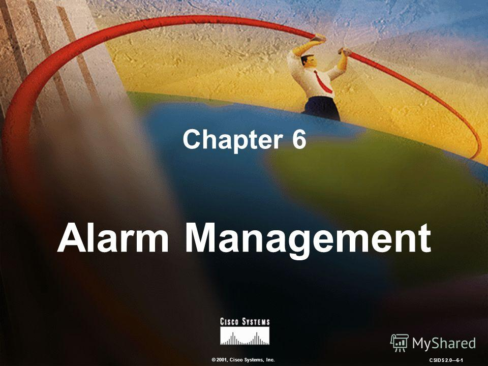© 2001, Cisco Systems, Inc. CSIDS 2.06-1 Chapter 6 Alarm Management
