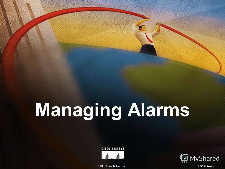 © 2001, Cisco Systems, Inc. CSIDS 2.06-3 Managing Alarms