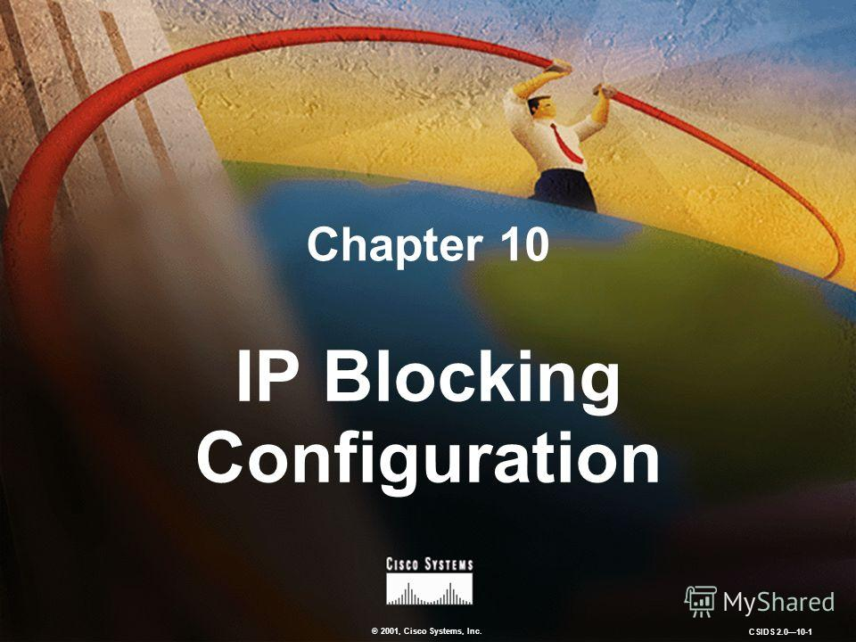 © 2001, Cisco Systems, Inc. CSIDS 2.0 10-1 Chapter 10 IP Blocking Configuration