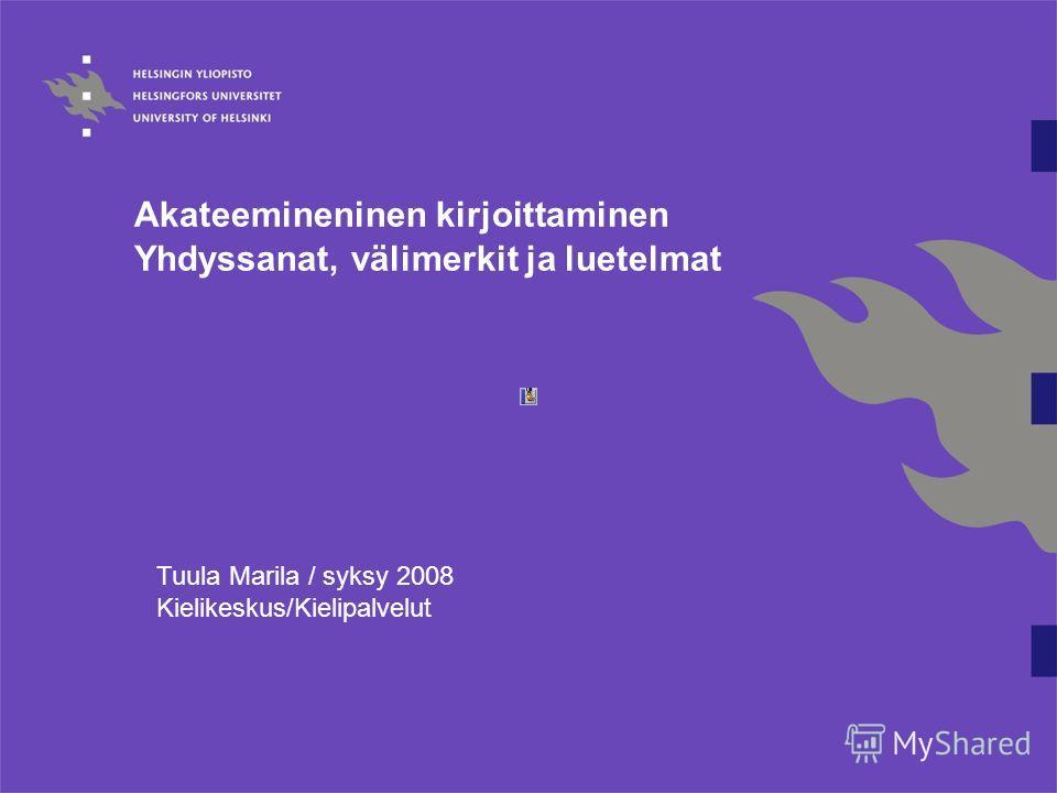 Akateemineninen kirjoittaminen Yhdyssanat, välimerkit ja luetelmat Tuula Marila / syksy 2008 Kielikeskus/Kielipalvelut