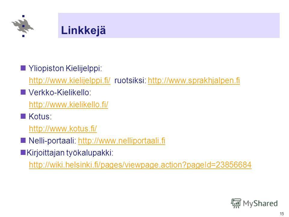 15 Linkkejä Yliopiston Kielijelppi: http://www.kielijelppi.fi/ ruotsiksi: http://www.sprakhjalpen.fihttp://www.kielijelppi.fi/http://www.sprakhjalpen.fi Verkko-Kielikello: http://www.kielikello.fi/http://www.kielikello.fi/ Kotus: http://www.kotus.fi/