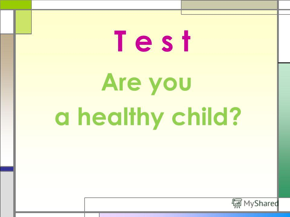 T e s t Are you a healthy child?