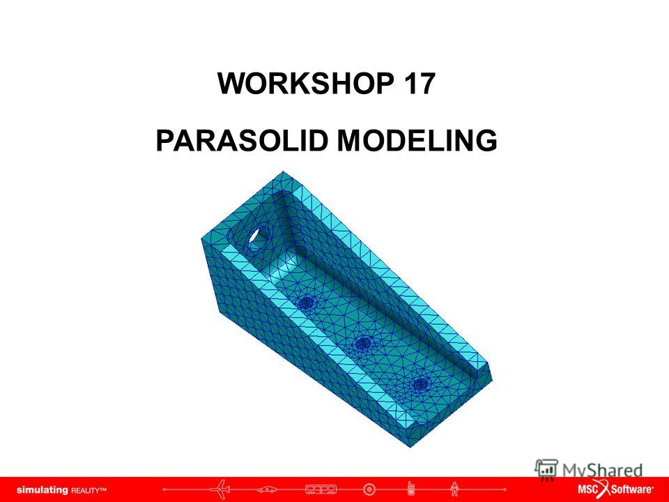 WORKSHOP 17 PARASOLID MODELING