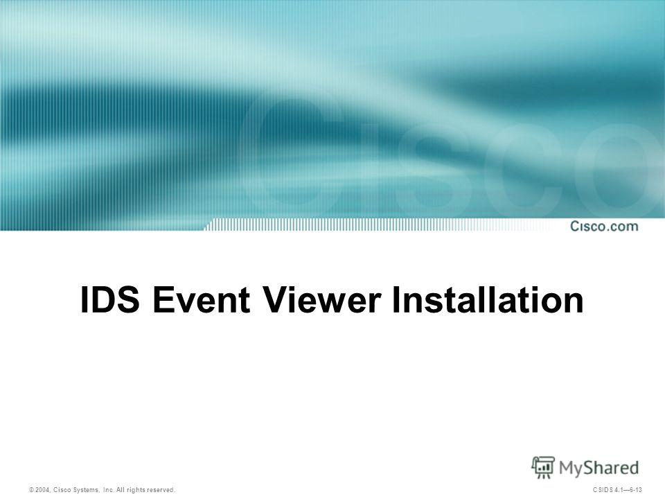 © 2004, Cisco Systems, Inc. All rights reserved. CSIDS 4.16-13 IDS Event Viewer Installation