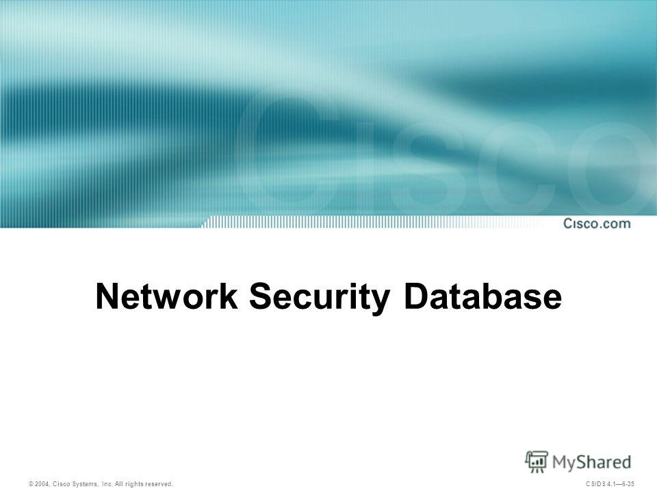 © 2004, Cisco Systems, Inc. All rights reserved. CSIDS 4.16-35 Network Security Database