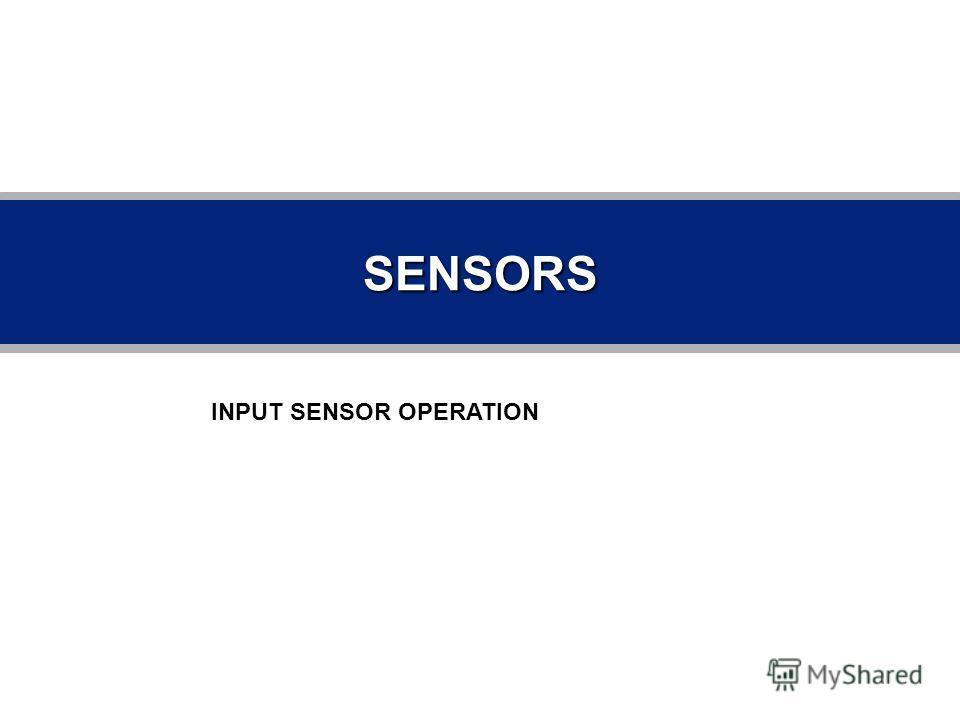 SENSORS INPUT SENSOR OPERATION