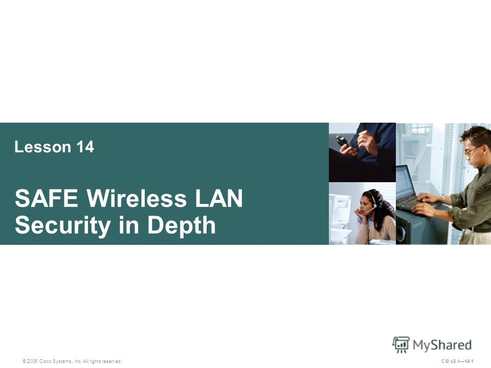 Lesson 14 SAFE Wireless LAN Security in Depth © 2005 Cisco Systems, Inc. All rights reserved. CSI v2.114-1