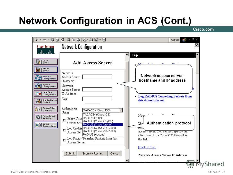 © 2005 Cisco Systems, Inc. All rights reserved. CSI v2.114-70 Network Configuration in ACS (Cont.) Network access server hostname and IP address Authentication protocol
